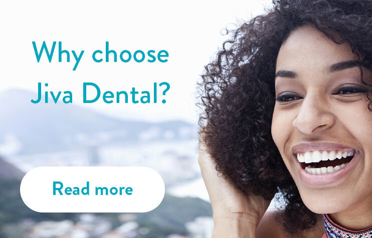Why choose Jiva Dental?